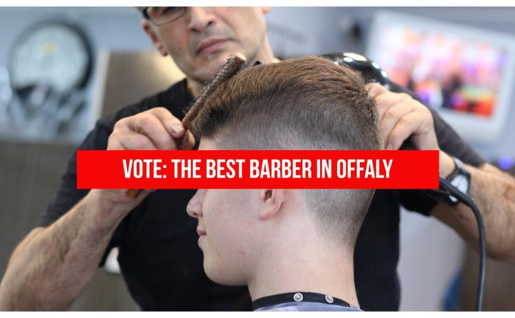 VOTE: It's time to crown the best barber in Offaly!